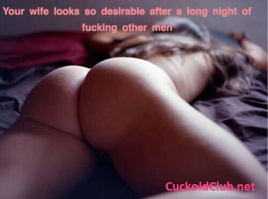 Your wife looks so desirable after a long night of fucking other men.
