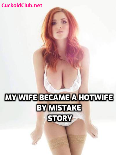 My Wife Became a Hotwife By Mistake Story