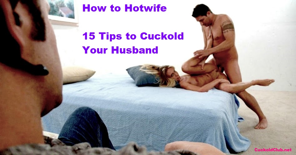 How to Hotwife - 15 Tips to Cuckold Your Husband